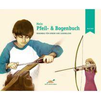 Mein Pfeil- und Bogenbuch: Bogenbau für Kinder und Jugendliche