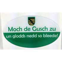 Aufkleber Sachsen Moch de Gusch zu un glodds nedd so bleede!