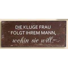 GILDE Blechschild mit Aufschrift, die kluge Frau, braun, 30 x 12,5 cm