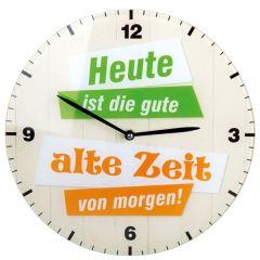 Trendige Glas-Uhr Heute ist die gute alte Zeit..., 30 cm