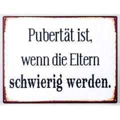 Blechschild als Wandbild mit Aufschrift: Pubertät ist ..., 35 x 26 cm