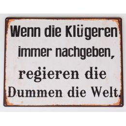 Blechschild mit Aufschrift: Wenn die Klügeren ..., 35 x 26 cm