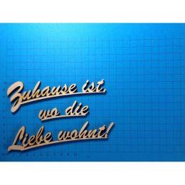 """Schriftzug Schreibschrift """"Zuhause ist wo die Liebe wohnt"""" ca. 160 mm und 190mm"""